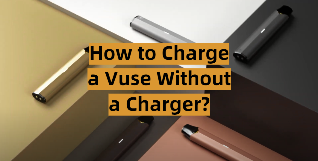 How to Charge a Vuse Without a Charger?