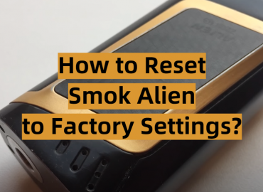 How to Reset Smok Alien to Factory Settings?